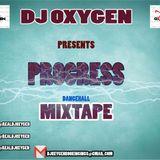 DJ OXYGEN PRESENTS - PROGRESS DANCEHALL MIXTAPE