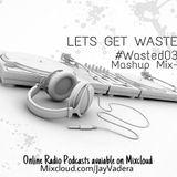 Wasted 031 - #MashupMix2 - Jay Vadera