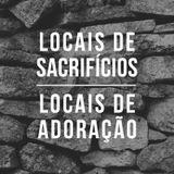 Locais de sacrifícios se tornam locais de adoração