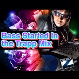 Bass Started In the Trapp Mix