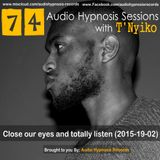 #74-Audio Hypnosis Sessions With t'Nyiko-Close your eyes and totally listen (2015-19-02)