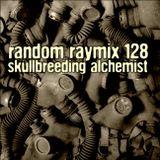 Random raymix 128 - skullbreeding alchemist