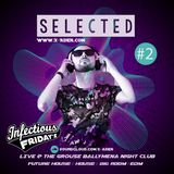 Selected PODCAST #2 / Infectious Fridays Live @ The Grouse Night Club Ballymena (29.09.17)