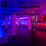 Love And Happiness - Unreleased Project Part 4 - Mixed By Shan Tilakumara