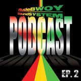 RudeBWOY SoundSYSTEM Podcast: Episode 02