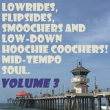 Lowrides, Flipsides, Smoochers and Low-Down Hoochie Coochers! Mid-tempo Soul- Volume 3