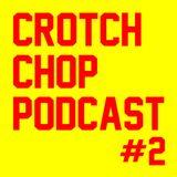 Crotch Chop Ep #2: We Back!