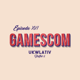 """Gamescom"" - UKWlativ XVI (Staffel 2)"