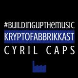#Buildingupthemusic KRYPTOFABBRIKKAST - Cyril Caps - 15/10/2016