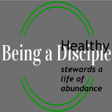07.12.15 am - Healthy Disciple: Stewarding a Life of Abundance Pt 1