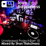 Love and Happiness Music - Unreleased Project Part 10 - Mixed by Shan Tilakumara