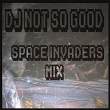 "Dj Not So Good - ""Space Invaders Mix"""