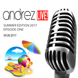 Andrez LIVE! -  Summer 2017 - Episode One / 09.06.2017