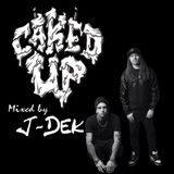 Caked Up (Mixed by J-Dek)