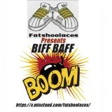 Fatshoolaces Presents - BIFF BAFF BOOM!