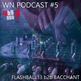 FLASHBALL13 b2b BACCHANT - WN Podcast #5