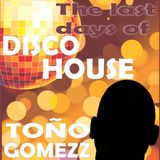 The Last Days Of Disco House - Toño Gomezz In The Mixx