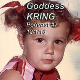 Goddess KRING podcast #7