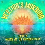Dj NOWHEREMAN  -  VERTIGO'S MORNING part 2