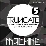 MACHINE 16 :: TRUNCATE - MACHINE @ My Aeon  5th Birthday  30th May 2014