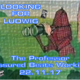 The Prof is....LOOKING FOR LUDWIG...ABW 19/11/17