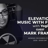 Guest Mix by DJ Mark Francis - Elevation Mix Show Monday Dec 4th, 2017