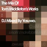 The Mix Of Tom Middleton's Works: DJ Mixed By Yasuwo.