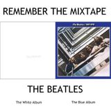 Remember The Mixtape: The Beatles White & Blue Albums [1967 to 1970]
