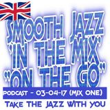 """SMOOTH JAZZ 'IN THE MIX' """"ON THE GO"""" (MIX 1) WITH """"THE GROOVEFATHER"""" - NORRIE LYNCH - 03-04-17"""