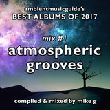 Best Albums 2017 Mix #1 - Atmospheric Grooves compiled by Mike G