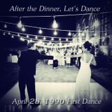After the Dinner, Let's Dance  - April 28, 1990 First Dance