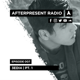 Afterpresent Radio Episode 007 | 3EDI4 (PT.1)