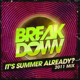 Breakdown - 2011 It's Summer Already? Mix
