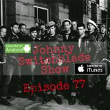 The Johnny Switchblade Show #77