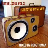 Travel Soul Vol 3 - selected By Silver & Mixed Roosticman