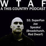 53. SuperFan Joe Speaks! (Broadchurch, Red Dwarf)