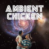 Ambient Chicken #5 - Wednesday 5th April 2017
