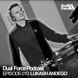 Lukash Andego - Dual Force Records Podcast Episode #010