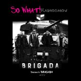 So What Radioshow 172/Brigada
