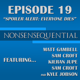 Nonsensequential Podcast - Ep.19: Spoiler Alert: Everyone Dies!