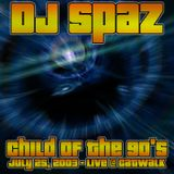 DJ Spaz presents Child of the 90's (Recorded July 25, 2003)