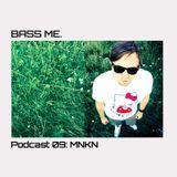 Bass Me Podcast 09 : MNKN
