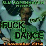 Fuck & Dance (part 1) - SLM Copenhagen - Nov 2014