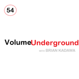Volume Underground Episode 54 with BRIAN KADAWA