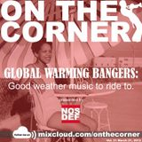 On The Corner Podcast 31: Global Warming Bangers -Good Weather Music toRide to-