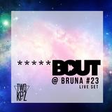 BOUT @ BRUNA #23