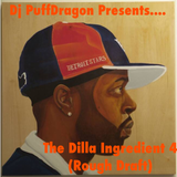 Dj Puff Dragon Presents……The Dilla Ingredient 4 (Rough Draft)