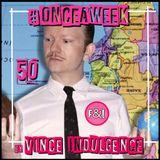 #ONCEAWEEK 0050 by VINCE INDULGENCE