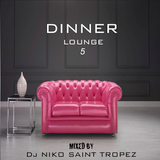 DINNER LOUNGE 5. Mixed by Dj NIKO SAINT TROPEZ