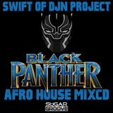 Swift Of DJN Project - Black Panther Afro House Mix